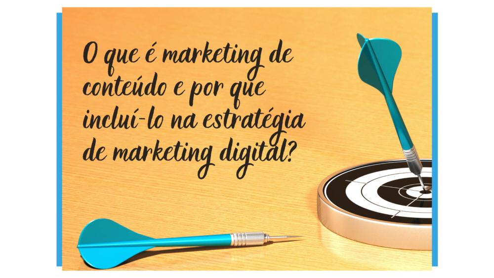 O que é marketing de conteúdo e por que incluí-lo na sua estratégia